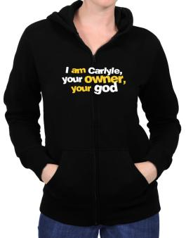 I Am Carlyle Your Owner, Your God Zip Hoodie - Womens