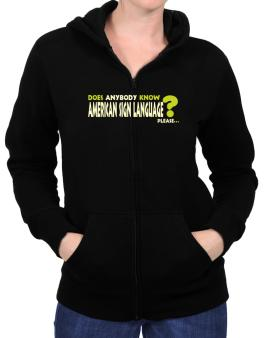 Does Anybody Know American Sign Language? Please... Zip Hoodie - Womens