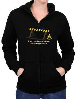 Far Too Busy Being Appropriate Zip Hoodie - Womens
