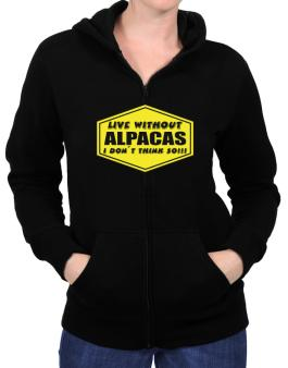 Live Without Alpacas , I Dont Think So ! Zip Hoodie - Womens