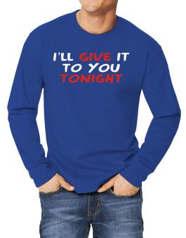 I´ll Give It To You Tonight Long-sleeve T-Shirt