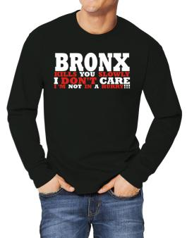 Bronx Kills You Slowly - I Dont Care, Im Not In A Hurry! Long-sleeve T-Shirt