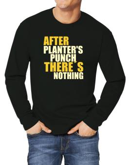 After Planters Punch Theres Nothing Long-sleeve T-Shirt