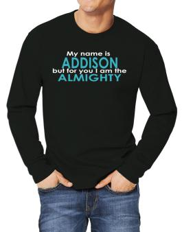 My Name Is Addison But For You I Am The Almighty Long-sleeve T-Shirt