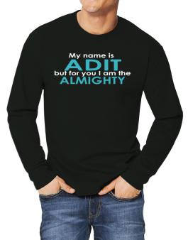 My Name Is Adit But For You I Am The Almighty Long-sleeve T-Shirt