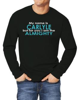 My Name Is Carlyle But For You I Am The Almighty Long-sleeve T-Shirt