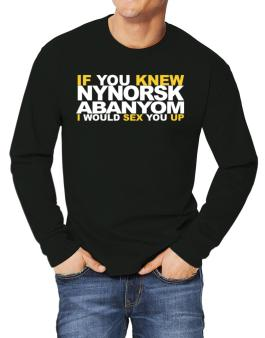 If You Knew Abanyom I Would Sex You Up Long-sleeve T-Shirt