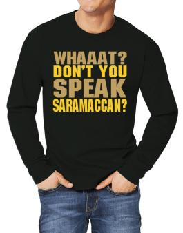 Whaaat? Dont You Speak Saramaccan? Long-sleeve T-Shirt