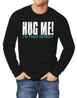 Hug Me, Im From Detroit Long-sleeve T-Shirt