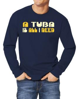 A Tuba Is All I Need Long-sleeve T-Shirt