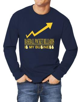 Baseball Pocket Billiards ... Is My Business Long-sleeve T-Shirt