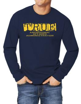 True Aboriginal Affairs Administrator Long-sleeve T-Shirt