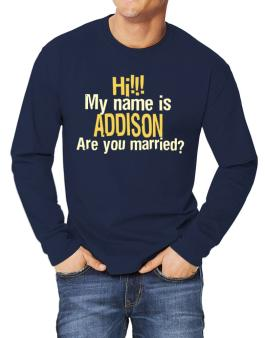 Hi My Name Is Addison Are You Married? Long-sleeve T-Shirt