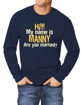 Hi My Name Is Manny Are You Married? Long-sleeve T-Shirt