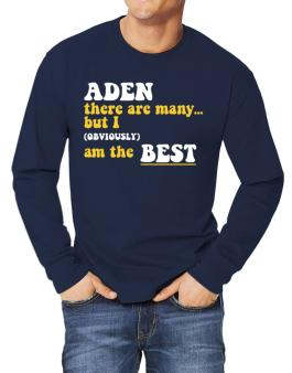 Aden There Are Many... But I (obviously) Am The Best Long-sleeve T-Shirt