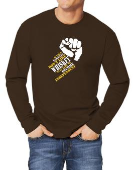 If Your Parents Dont Like Whiskey, Its Time To Become Independent Long-sleeve T-Shirt