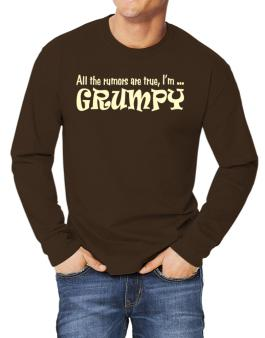 All The Rumors Are True, Im ... Grumpy Long-sleeve T-Shirt