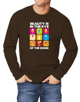 Beauty Is In The Eye Of The Drink Long-sleeve T-Shirt