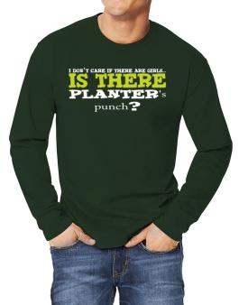 I Dont Care If There Are Girls... Is There Planters Punch ? Long-sleeve T-Shirt