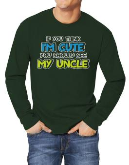 You should see my uncle Long-sleeve T-Shirt