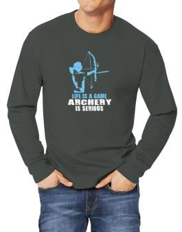 Life Is A Game, Archery Is Serious Long-sleeve T-Shirt