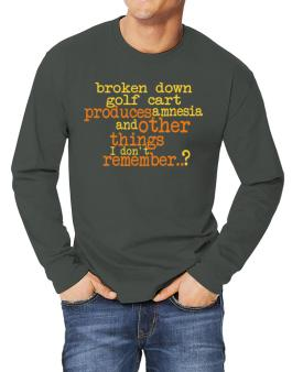 Broken Down Golf Cart  produces Amnesia And Other Things I Dont Remember ..? Long-sleeve T-Shirt