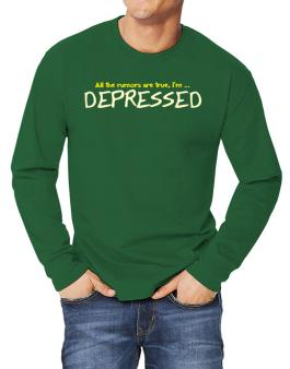 All The Rumors Are True, Im ... Depressed Long-sleeve T-Shirt