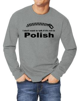 I Dont Want To Talk If It Is Not In Polish Long-sleeve T-Shirt