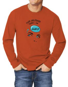 Your Girlfriend Thinks I Am Airy Long-sleeve T-Shirt