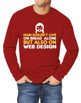 Man Doesnt Live On Bread Alone But Also On Web Design Long-sleeve T-Shirt