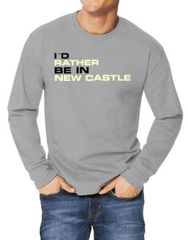 """"""" Id rather be in New Castle """" Long-sleeve T-Shirt"""