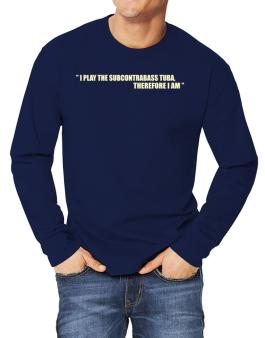 I Play The Guitar Subcontrabass Tuba, Therefore I Am Long-sleeve T-Shirt