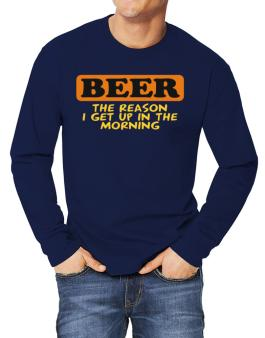 Beer - The Reason I Get Up In The Morning Long-sleeve T-Shirt