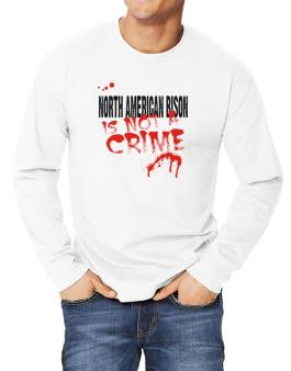 Being A ... North American Bison Is Not A Crime Long-sleeve T-Shirt