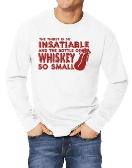 The Thirst Is So Insatiable And The Bottle Of Whiskey So Small Long-sleeve T-Shirt