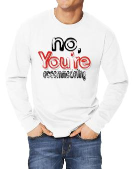 No, Youre Accommodating Long-sleeve T-Shirt