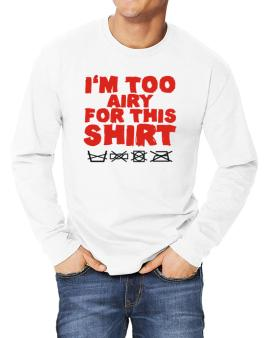 Im Too Airy For This Shirt Long-sleeve T-Shirt