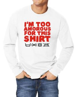 Im Too Amorous For This Shirt Long-sleeve T-Shirt