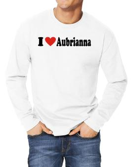 I Love Aubrianna Long-sleeve T-Shirt