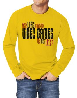 Life Without Video Games Is Not Life Long-sleeve T-Shirt