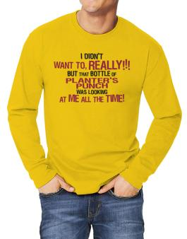 I Didnt Want To, Really! But That Bottle Of Planters Punch Was Looking At Me All The Time! Long-sleeve T-Shirt