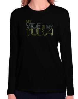 My Vice Is My Tuba Long Sleeve T-Shirt-Womens