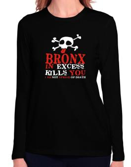 Bronx In Excess Kills You - I Am Not Afraid Of Death Long Sleeve T-Shirt-Womens