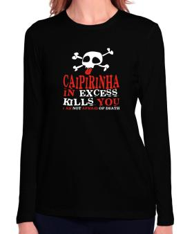 Caipirinha In Excess Kills You - I Am Not Afraid Of Death Long Sleeve T-Shirt-Womens
