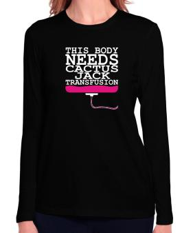 This Body Needs A Cactus Jack Transfusion Long Sleeve T-Shirt-Womens