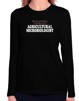 Everybody Loves An Agricultural Microbiologist Long Sleeve T-Shirt-Womens