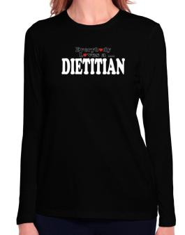 Everybody Loves A Dietitian Long Sleeve T-Shirt-Womens