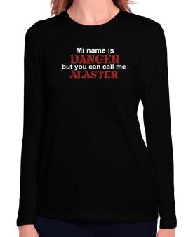 My Name Is Danger But You Can Call Me Alaster Long Sleeve T-Shirt-Womens
