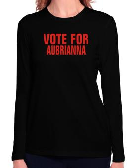 Vote For Aubrianna Long Sleeve T-Shirt-Womens