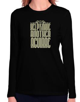 Help Me To Make Another Aguirre Long Sleeve T-Shirt-Womens